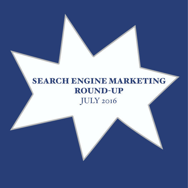 Search Engine Marketing Round-Up July 2016